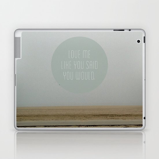Love me like you said you would. Laptop & iPad Skin