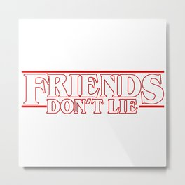 Stranger Thing FRIENDS DONT LIE Metal Print