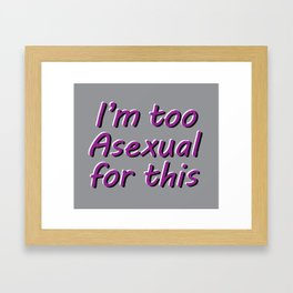 I'm Too Asexual For This - rect sticker bubble gray bg Framed Art Print