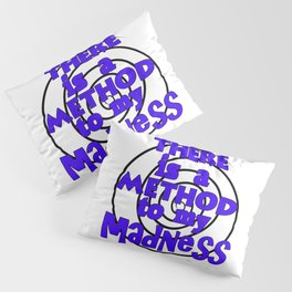 There is a method to my madness Pillow Sham