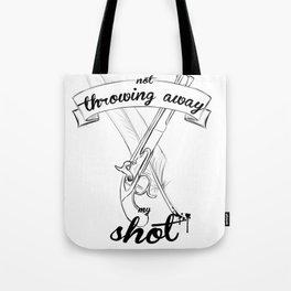 not throwing away my shot Tote Bag