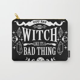 You Say Witch Like It's A Bad Thing Halloween Gift Carry-All Pouch