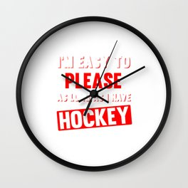 I'm Easy to Please as Long as I Have Hockey Funny T-shirt Wall Clock