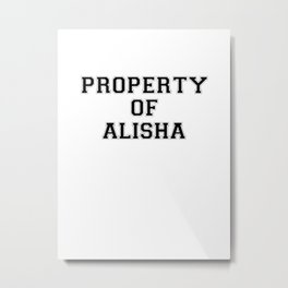 Property of ALISHA Metal Print
