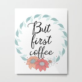 FLO But first coffee Metal Print
