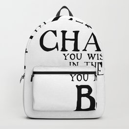 Be The Change - Gandhi Inspirational Action Quote Backpack