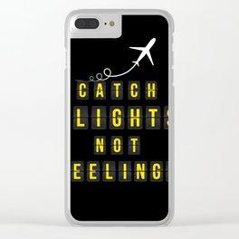 Catch Flights Not Feelings Clear iPhone Case
