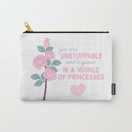 You Are Unstoppable and a Queen Carry-All Pouch