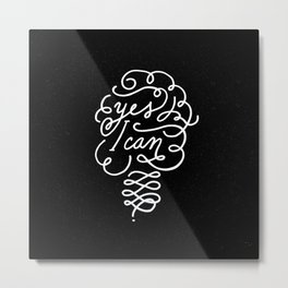 Yes I can! Metal Print