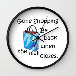 Gone Shopping Be Back when the Mall Closes Wall Clock