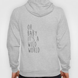 Oh baby, it's a wild world - Printable Poster - Typography Music Black & White Wall Art Poster Print Hoody