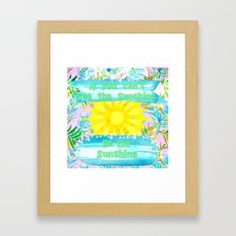 If You Can't See the Sunshine Be the Sunshine Framed Art Print