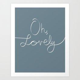 Oh, Lovely. Art Print