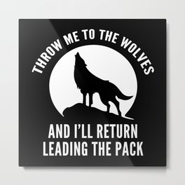 Throw Me To The Wolves Metal Print