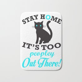 Stay Home It's Too Peopley Out There! (2) Bath Mat