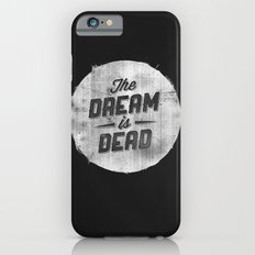 The Dream Is Dead iPhone 6s Slim Case