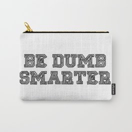 Be Dumb Smarter Carry-All Pouch