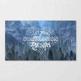 Let Your Compassion Reign Canvas Print