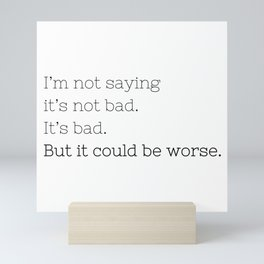 But it could be worse. - Breaking Bad - TV Show Collection Mini Art Print