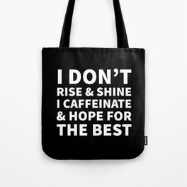 I Don't Rise and Shine I Caffeinate and Hope for the Best (Black & White) Tote Bag