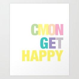 Cmon Get Happy Art Print
