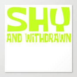 """Perfect Gift For Anti-Social Nerds Saying """" Shy And Withdrawn"""" T-shirt Design Withdrawal Humble Canvas Print"""