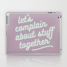 let's complain about stuff together Laptop & iPad Skin