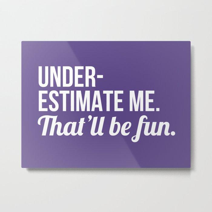 Underestimate Me That'll Be Fun (Ultra Violet) Metal Print