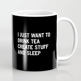 I just want to drink tea create stuff and sleep Coffee Mug