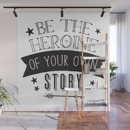 Be the Heroine of your OWN STORY Wall Mural