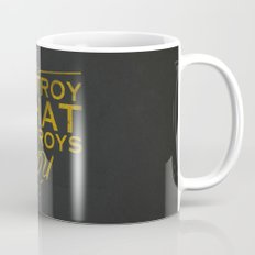 Destroy what destroys you Coffee Mug
