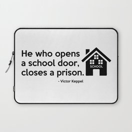 He who opens a school door, closes a prison. Laptop Sleeve