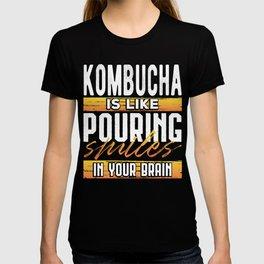 Kombucha Like Pouring Smiles in Your Brain T-shirt
