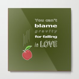 You can't blame gravity for falling in love (military green) Metal Print