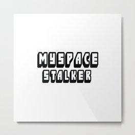 Myspace Stalker Metal Print