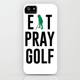 Eat Pray Golf Golfers Dream Golfing Green iPhone Case