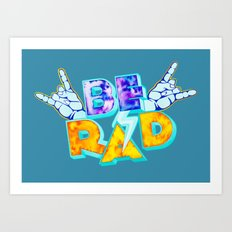 Be Rad Art Print