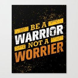 BE A WARRIOR, NOT A WORRIER! Canvas Print