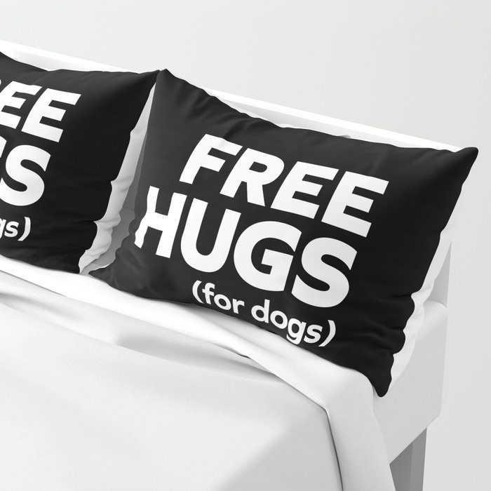 Free Hugs Dogs Funny Quote Pillow Sham
