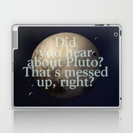 Did you hear about Pluto? That's messed up, right? Laptop & iPad Skin