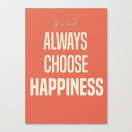 Always choose happiness, positive quote, inspirational, happy life, lettering art Canvas Print