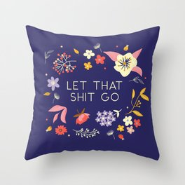 Let that shit go - flowers an type Throw Pillow
