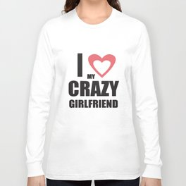 I Love My Crazy Girlfriend 2 Valentine's Day Gift Idea Him Her Boyfriend T-Shirts Long Sleeve T-shirt