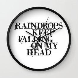 Raindrops keep falling on my head Wall Clock