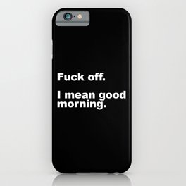 Fuck Off Offensive Quote iPhone Case