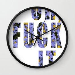 OH FUCK IT Wall Clock