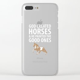 God Created Horses Painted the Good Ones T-Shirt Clear iPhone Case
