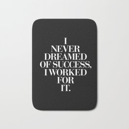 I Never Dreamed Of Success I Worked For It contemporary minimalism typography design home wall decor Bath Mat