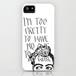 I'm too pretty to have no one to make out with. iPhone Case