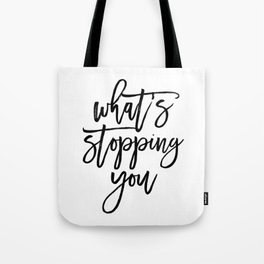What's Stopping You Motivational Quote Tote Bag